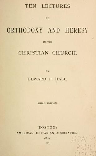 Ten lectures on orthodoxy & heresy in the Christian church.