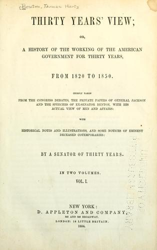 Download Thirty years' view, or, A history of the working of the American government for thirty years, from 1820 to 1850