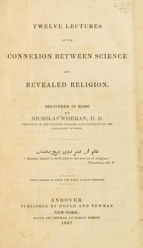 Twelve lectures on the connexion between science and revealed religion.