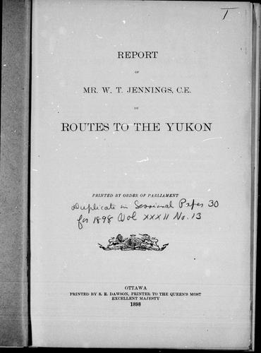 Report of Mr. W. T. Jennings, C.E. on routes to the Yukon