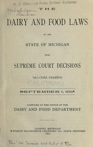 The dairy and food laws of the state of Michigan with Supreme court decisions relating thereto.
