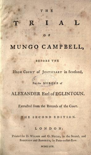 The trial of Mungo Campbell, before the High Court of Justiciary in Scotland, for the murder of Alexander Earl of Eglintoun.
