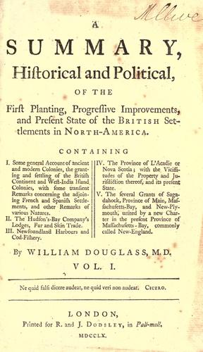 A summary, historical and political, of the first planting, progressive improvements, and present state of the British settlements in North-America …