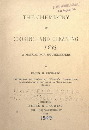 The chemistry of cooking and cleaning by Ellen Henrietta (Swallow) Richards