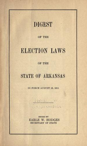 Digest of the election laws of the state of Arkansas in force August 12, 1911.