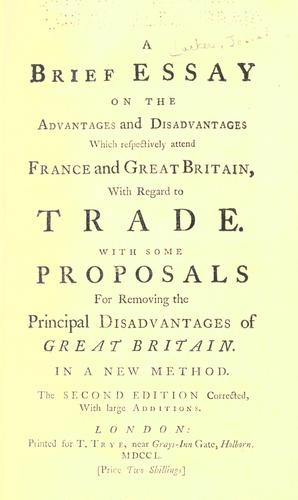 A brief essay on the advantages and disadvantages which respectively attend France and Great Britain, with regard to trade.