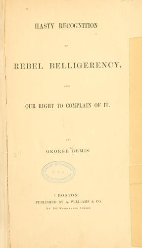 Download Hasty recognition of rebel belligerency, and our right to complain of it.