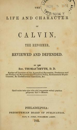Download The life and character of Calvin, the reformer, reviewed and defended.