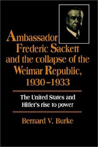 Download Ambassador Frederic Sackett and the Collapse of the Weimar Republic, 19301933