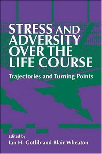 Stress and Adversity over the Life Course: Trajectories and Turning Points, Gotlib, Ian H. (Editor); Wheaton, Blair (Editor)