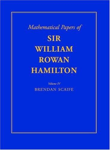 The mathematical papers of Sir William Rowan Hamilton.