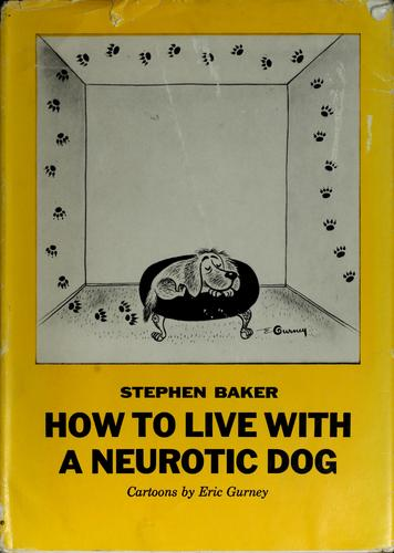 How to live with a neurotic dog.