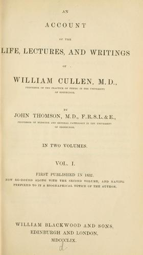 An Account of the Life, Lectures, and Writings of William Cullen, M.D. Vol. I