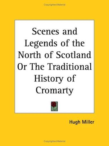 Download Scenes and Legends of the North of Scotland or The Traditional History of Cromarty