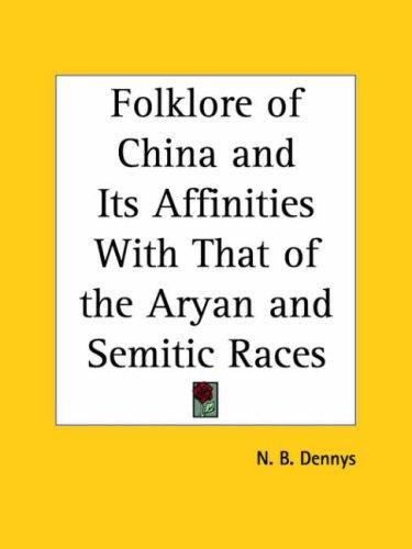 Folklore of China and Its Affinities with That of the Aryan and Semitic Races