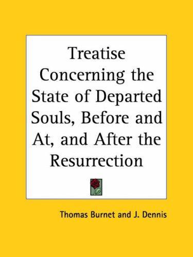 Treatise Concerning the State of Departed Souls, Before and At, and After the Resurrection
