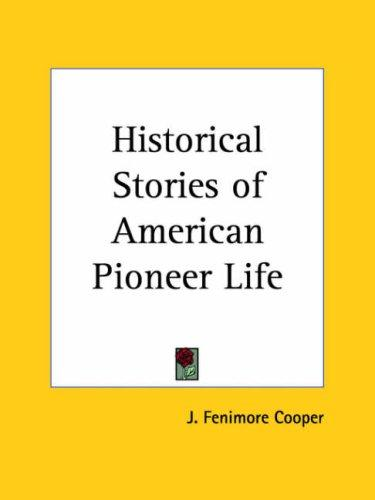 Historical Stories of American Pioneer Life by James Fenimore Cooper