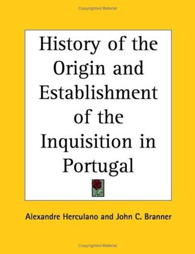 Download History of the Origin and Establishment of the Inquisition in Portugal