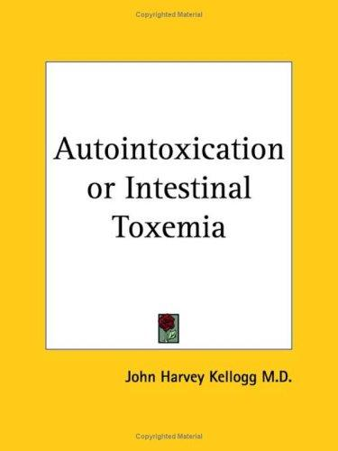 Autointoxication or Intestinal Toxemia