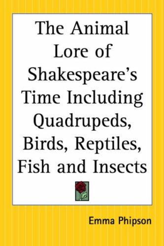 Download The Animal Lore Of Shakespeare's Time Including Quadrupeds, Birds, Reptiles, Fish And Insects