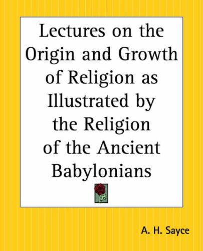 Download Lectures On The Origin And Growth Of Religion As Illustrated By The Religion Of The Ancient Babylonians