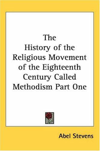 Download The History Of The Religious Movement Of The Eighteenth Century Called Methodism