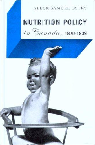 Download Nutrition Policy in Canada, 1870-1939