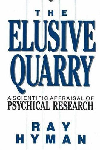 The Elusive Quarry A Scientific Appraisal of Psychical Research, Hyman, Ray