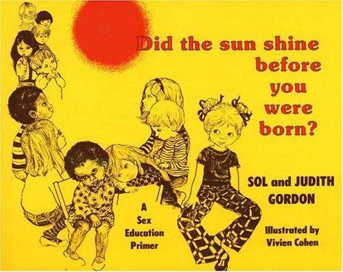 Did the sun shine before you were born?