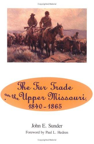 Download The Fur Trade on the Upper Missouri, 1840-1865