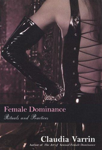 Female Dominance: Rituals And Practices (Open Library)