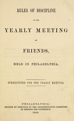 Rules of discipline of the Yearly Meeting of Friends held in Philadelphia.