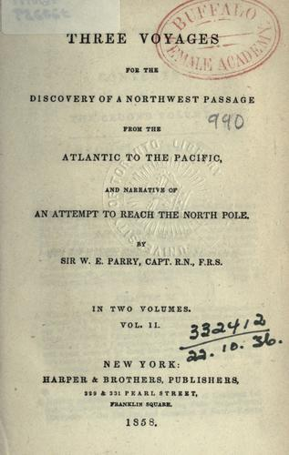 Three voyages for the discovery of a northwest passage from the Atlantic to the Pacific, and narrative of an attempt to reach the North Pole.