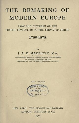 The remaking of modern Europe from the outbreak of the French revolution to the treaty of Berlin, 1789-1878