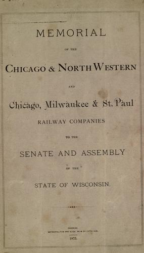 Download Memorial of the Chicago & Northwestern and Chicago, Milwaukee & St. Paul Railway Companies to the Senate and Assembly of the state of Wisconsin.