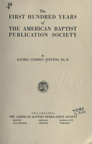 The first hundred years of the American Baptist Publication Society.
