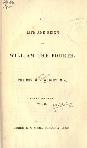 The life and reign of William the Fourth.