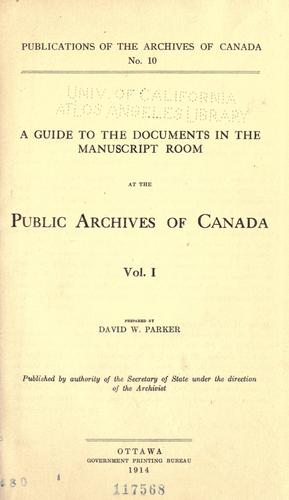 A guide to the documents in the Manuscript room at the Public Archives of Canada …