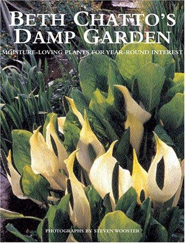Beth Chatto's Damp Garden: Moisture-Loving Plants for Year-Round Interest, Chatto, Beth; Wooster, Steven