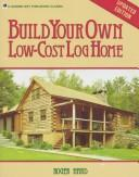 Download Build your own low-cost log home