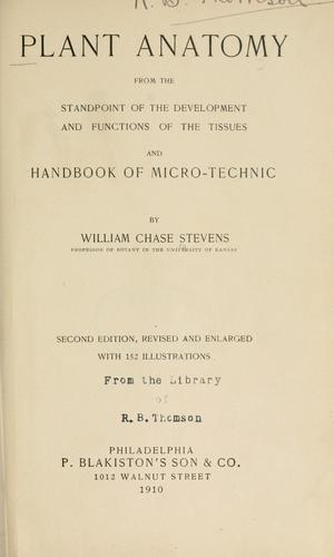 Plant anatomy from the standpoint of the development and functions of the tissues, and handbook of microtechnic.