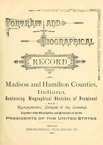 Portrait and biographical record of Madison and Hamilton counties, Indiana by