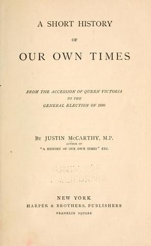 A short history of our own times, from the accession of Queen Victoria to the general election of 1880.