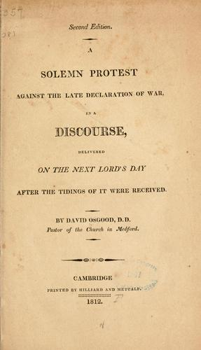 A solemn protest against the late declaration of war, in a discourse, delivered on the next Lord's day after the tidings of it were received.