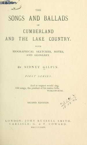 The songs and ballads of Cumberland and the Lake Country.