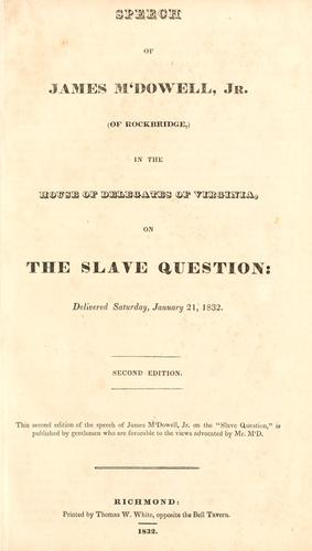 Download Speech of James M'Dowell, Jr. (of Rockbridge,) in the House of Delegates of Virginia, on the slave question