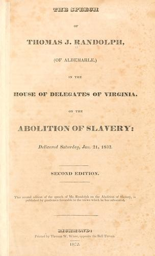 The speech of Thomas J. Randolph, (of Albemarle,) in the House of Delegates of Virginia, on the abolition of slavery