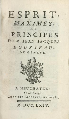 Esprit, maximes, et principes de M. Jean-Jacques Rousseau, de Genéve.