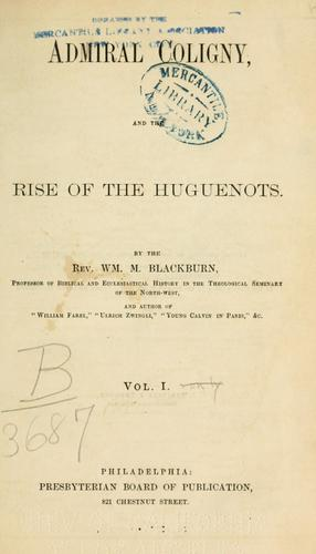 Download Admiral Coligny, and the rise of the Huguenots.