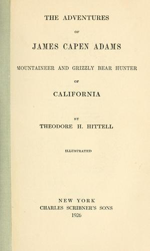 The  adventures of James Capen Adams, mountaineer and grizzly bear  hunter of California
